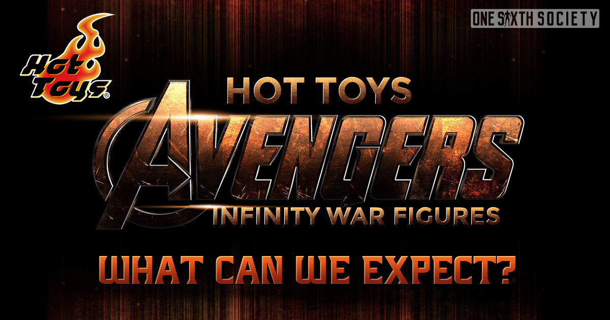 Hot Toys Infinity War Figures – What Can We Expect?