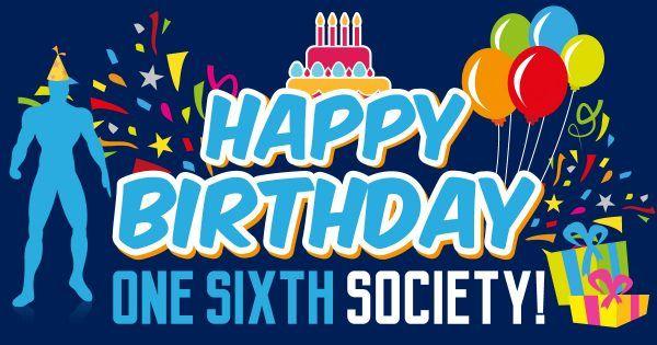 Happy Birthday One Sixth Society!